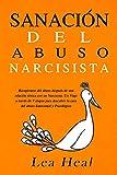 Sanación del Abuso Narcisista: Recuperarse del abuso después de una relación tóxica con un Narcisista. Un Viaje a través de 7 etapas para descubrir la cura del abuso Emocional y Psicológico