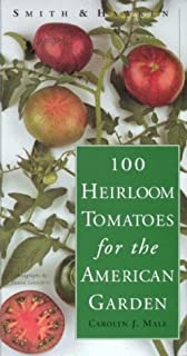 Smith & Hawken: 100 Heirloom Tomatoes for the American Garden