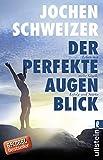 Expert Marketplace -  Jochen Schweizer  - Der perfekte Augenblick: Leben mit mehr Glück, Erfolg und Stärke