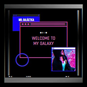 Welcome to My Galaxy