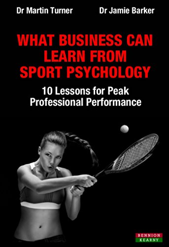 What Business Can Learn From Sport Psychology: Ten Lessons for Peak Professional Performance (English Edition)