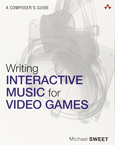 Compare Textbook Prices for Writing Interactive Music for Video Games: A Composer's Guide Game Design 1 Edition ISBN 9780321961587 by Sweet, Michael