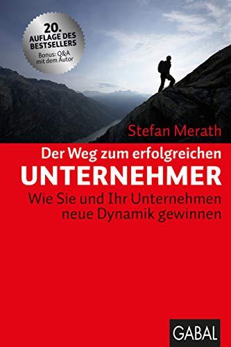 Merath Stefan, Der Weg zum erfolgreichen Unternehmer. Wie Sie und Ihr Unternehmen neue Dynamik gewinnen.