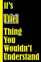 """It's Uriel Thing You Wouldn't Understand: Notebook Journal For An Awesome Uriel 