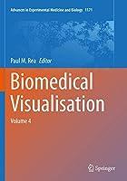 Biomedical Visualisation: Volume 4 (Advances in Experimental Medicine and Biology, 1171)