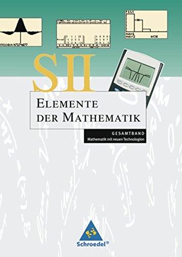 Elemente der Mathematik. Gesamtband S II - Mathematik mit dem Graphikrechner: Elemente der Mathematik SII - Mathematik mit neuen Technologien: ... SII - Mathematik mit neuen Technologien