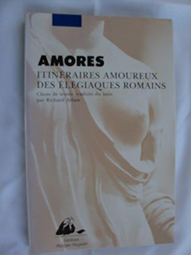 Amores: Itinéraires amoureux des élégiaques romains