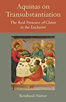 Aquinas on Transubstantiation: The Real Presence of Christ in the Eucharist (Thomistic Ressourcement)