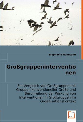 Großgruppeninterventionen: Ein Vergleich von Großgruppen mit Gruppen konventioneller Größe und Beschreibung der Wirkung von Interventionen in Großgruppen im Organisationskontext