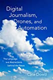 Digital Journalism, Drones, and Automation: The Language and Abstractions behind the News (English Edition)
