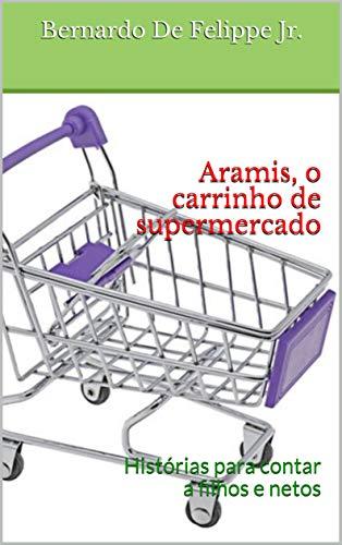Aramis, o carrinho de supermercado: Histórias para contar a filhos e netos