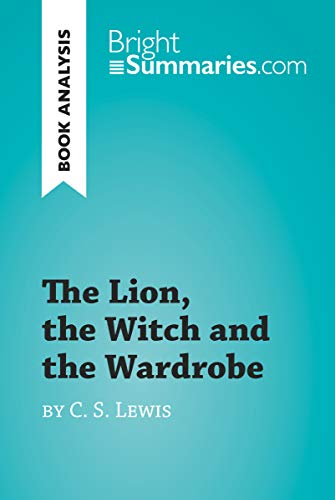 The Lion, the Witch and the Wardrobe by C. S. Lewis (Book Analysis): Detailed Summary, Analysis and Reading Guide (BrightSummaries.com) (English Edition)