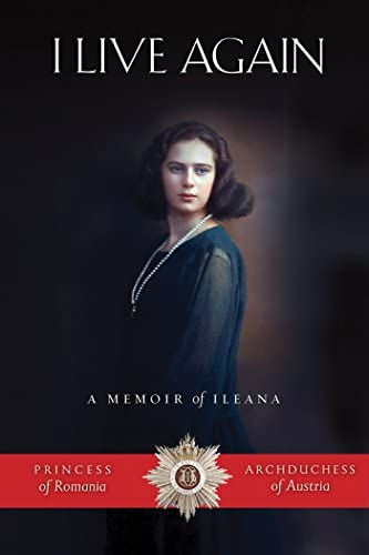 I Live Again A Memoir of Ileana Princess of Romania and Archduchess of Austria product image