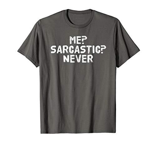 ME? SARCASTIC? NEVER Shirt Funny Sassy Smart Gift Idea