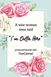 """A wise woman once said """"I m outta here"""" Johannesburg Travel Journal: Travel Planner, Includes To-Do Before Leaving, Categorized Packing List, Spending and Journaling for Experiences"""
