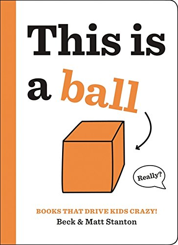 Books That Drive Kids CRAZY!: This Is a Ball (Books That Drive Kids CRAZY! (2))