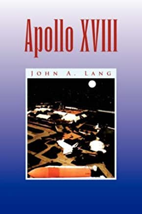 [Apollo XVIII] (By (author) John A Lang) [published: May, 2008]