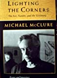 Lighting the Corners: On Nature, Art, & the Visionary : Essays & Interviews (American Poetry Series)