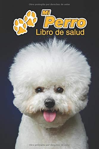 Mi Perro Libro de salud: Bichón frisé | Cachorro | 109 páginas 15cm x 23cm A5 | Cuaderno para llenar | Agenda de Vacunas | Seguimiento Médico | Visitas Veterinarias | Diario de un Perro | Contactos