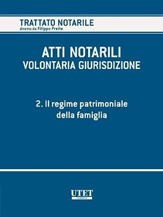 ATTI NOTARILI - VOLONTARIA GIURISDIZIONE - Volume 2 - Il regime patrimoniale della famiglia