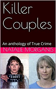 Killer Couples: An anthology of True Crime by [Natalie Morganis]