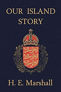 Our Island Story  A History of Britain for Boys and Girls by H E Marshall  2006-01-01