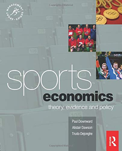Sports Economics (Sport Management Series): Theory, Evidence and Policy (Sport Management)