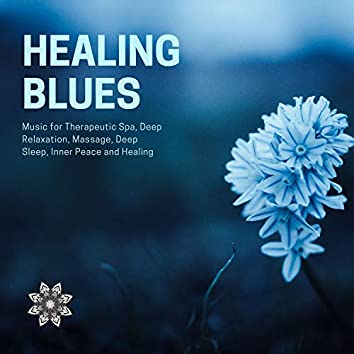 Healing Blues (Music For Therapeutic Spa, Deep Relaxation, Massage, Deep Sleep, Inner Peace And Healing)