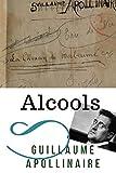 Alcools - Un recueil de poèmes de Guillaume Apollinaire (texte intégral) - CreateSpace Independent Publishing Platform - 04/09/2018