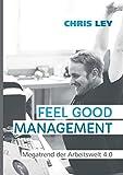 Feel Good Management: Megatrend der Arbeitswelt 4.0