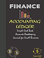 ACCOUNTING LEDGER: Simple Cash Book Accounts Bookkeeping Journal for Small Business