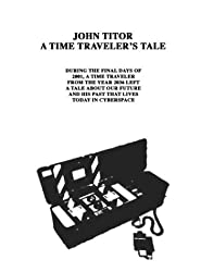 """John Titor A Time Traveler's Tale"""