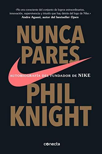 Nunca Pares: Autobiografía del Fundador de Nike / Shoe Dog: A Memoir by the Creator of Nike