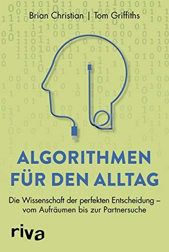 Algorithmen für den Alltag: Die Wissenschaft der perfekten Entscheidung – vom Aufräumen bis zur Partnersuche