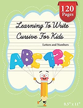 Learning To Write Cursive For Kids - Letters and Numbers  Cursive Handwriting Workbook For Kids | Cursive for beginners workbook | Cursive letter .. in cursive | Large 8.5  x 11  Glossy Cover