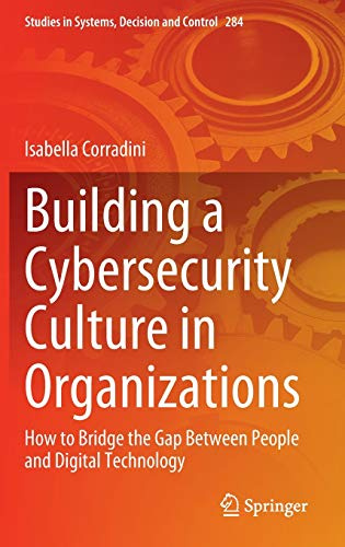 Building a Cybersecurity Culture in Organizations: How to Bridge the Gap Between People and Digital Technology (Studies in Systems, Decision and Control (284))
