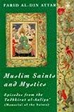 Muslim Saints and Mystics: Episodes from the Tadhkirat al-Auliya' (Memorial of the Saints)
