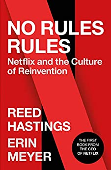 No Rules Rules: Netflix and the Culture of Reinvention by [Reed Hastings, Erin Meyer]