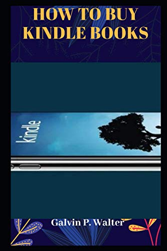 HOW TO BUY KINDLE BOOKS: A Simple Guide on How to Buy Kindle Books as a Gift for Others, On Your iPad, iPhone, Computer or Mobile Device, Kindle Fire from the Amazon Website for Beginners and Seniors