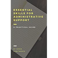 Essential Skills for Administrative Support Professionals: A Practical Guide Kindle Edition by Sorin Dumitrascu for Free