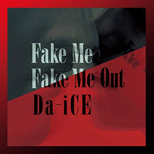 FAKE ME FAKE ME OUT Da-iCE