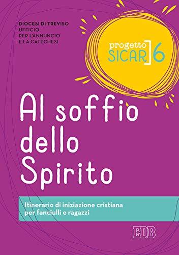 Progetto Sicar. Al soffio dello Spirito. Itinerario di iniziazione cristiana per fanciulli e ragazzi (Vol. 6)