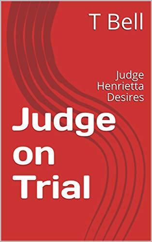 Couverture du livre Judge on Trial: Judge Henrietta Desires (Judge Series Book 2) (English Edition)