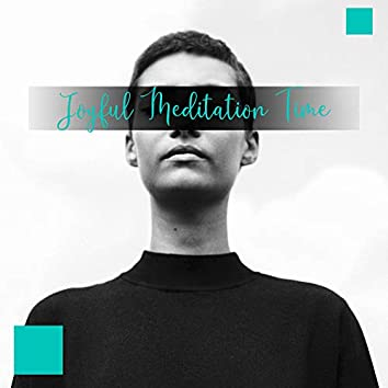Joyful Meditation Time: Collection of Fresh 2019 New Age Ambients for Yoga Training, Meditation, Contemplation, Deep Relaxation