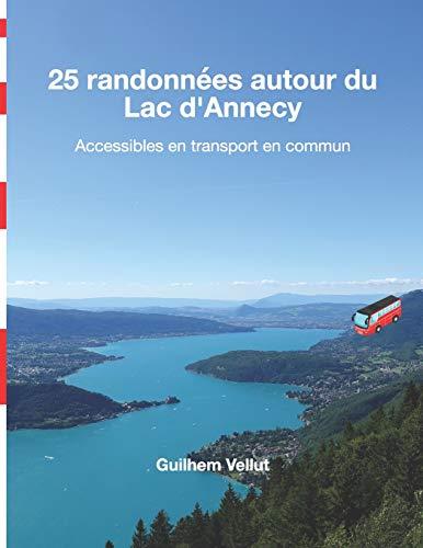 25 randonnées autour du Lac dAnnecy: Accessibles en transport en commun