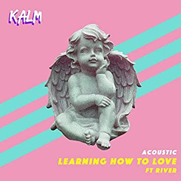 Learning How to Love (Acoustic)