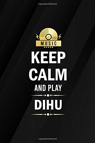 Keep Calm and Play Dihu Musicians Blank Lined Notebook for Songwriting and Music Composing: Musical Instruments Journal for Writing Lyrics and Music Composition