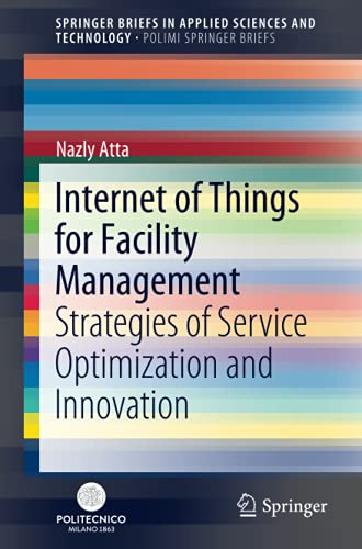 Compare Textbook Prices for Internet of Things for Facility Management: Strategies of Service Optimization and Innovation SpringerBriefs in Applied Sciences and Technology 1st ed. 2021 Edition ISBN 9783030625931 by Atta, Nazly
