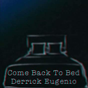 Come Back to Bed