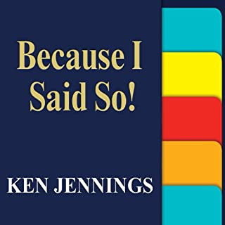Because I Said So!     The Truth Behind the Myths, Tales, and Warnings Every Generation Passes Down to Its Kids              By:                                                                                                                                 Ken Jennings                               Narrated by:                                                                                                                                 Ken Jennings                      Length: 5 hrs and 2 mins     171 ratings     Overall 4.0
